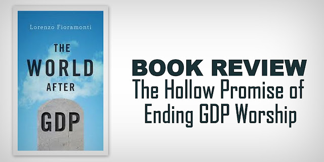 BOOK REVIEW | The Hollow Promise of Ending GDP Worship