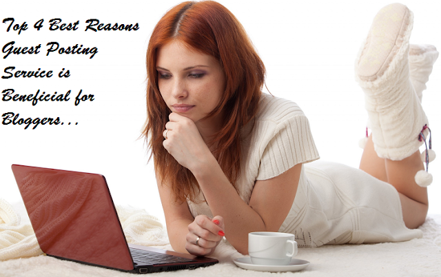 Top 4 Best Reasons Guest Posting Service is Beneficial for Bloggers
