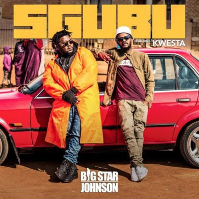 Bigstar Johnson feat. Kwesta - Sgubu (2018) [Download]