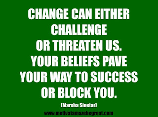 "Featured in our 25 Inspirational Quotes About Beliefs article: ""Change can either challenge or threaten us. Your beliefs pave your way to success or block you.""  -Marsha Sinetar"
