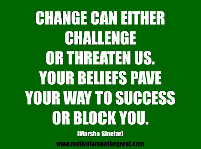 "25 Belief Quotes For Self-Improvement And Success: ""Change can either challenge or threaten us. Your beliefs pave your way to success or block you.""  -Marsha Sinetar"