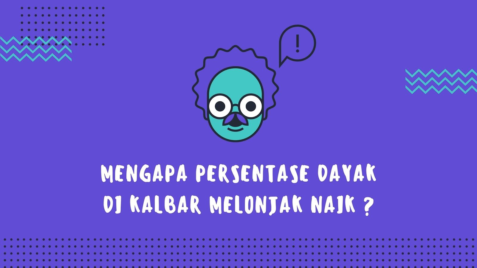 #BPS2010: Mengapa Persentase Dayak di Kalbar Melonjak Naik ?
