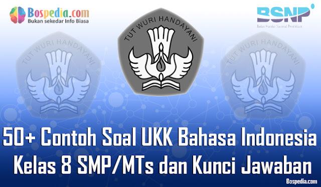 Contoh Soal UKK Bahasa Indonesia Kelas  Lengkap - 50+ Contoh Soal UKK Bahasa Indonesia Kelas 8 SMP/MTs dan Kunci Jawaban Terbaru
