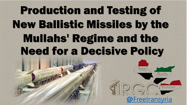 Production and Testing of New Ballistic Missiles by the Mullahs' Regime and the Need for a Decisive Policy