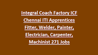 Integral Coach Factory ICF Chennai ITI Apprentices Fitter, Welder, Painter, Electrician, Carpenter, Machinist 271 Jobs Recruitment 2018