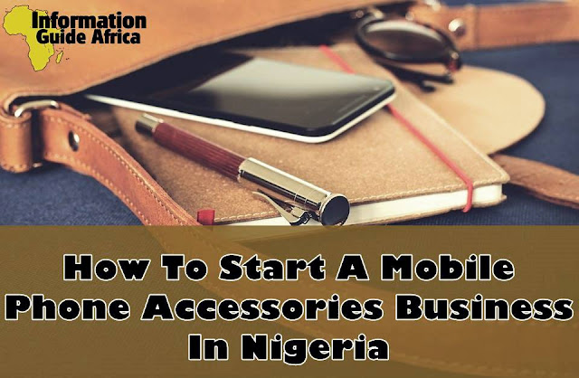How To Start A Mobile Phone Accessories Business In Nigeria