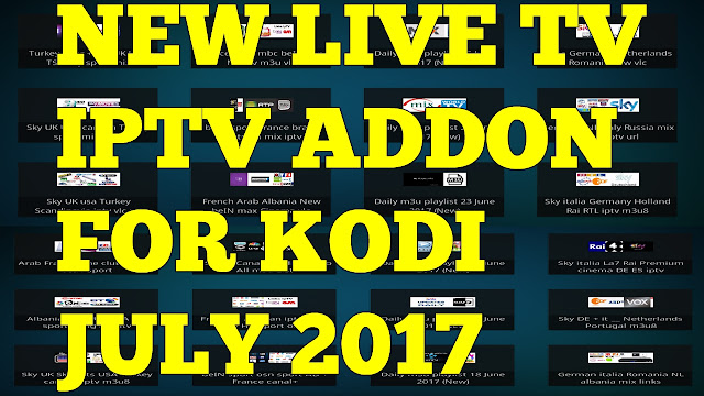 NEW LIVE TV IPTV ADDON FOR KODI JULY 2017