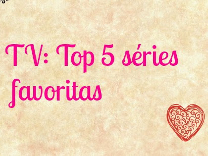 Top 5 séries favoritas  ♡