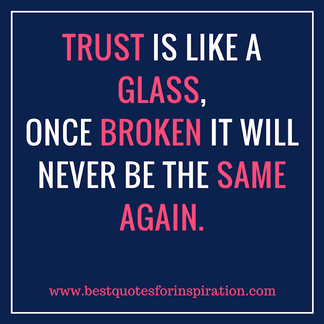 Trust-is-like-a-glass-once-broken-it-will-never-be-the-same-again