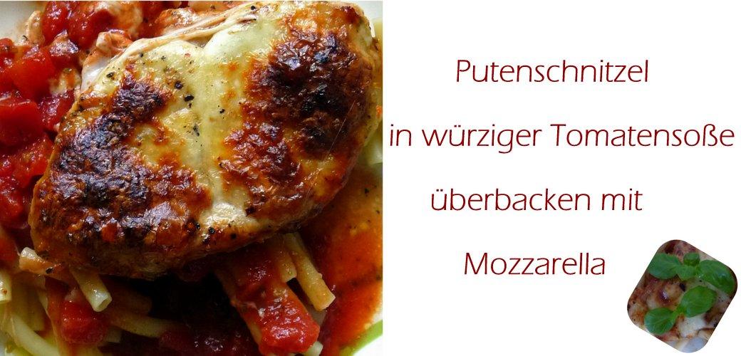 Putenschnitzel in würziger Tomatensoße überbacken mit Mozzarella