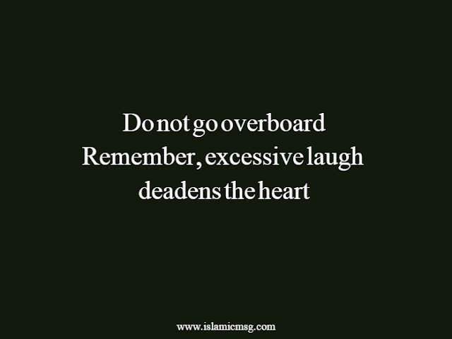 excessive laugh deadens the heart!