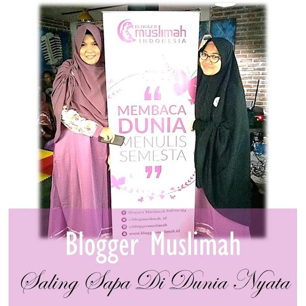 Saat Para Blogger Muslimah Saling Sapa Di Dunia Nyata