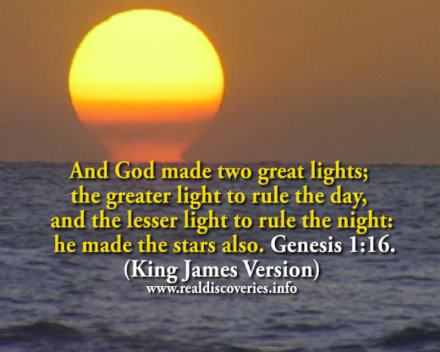 And God made two great lights; the greater light to rule the day, and the lesser light to rule the night: he made the stars also (Genesis 1:16).