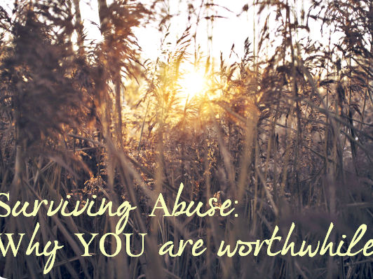 Surviving Abuse: Why YOU are Worthwhile