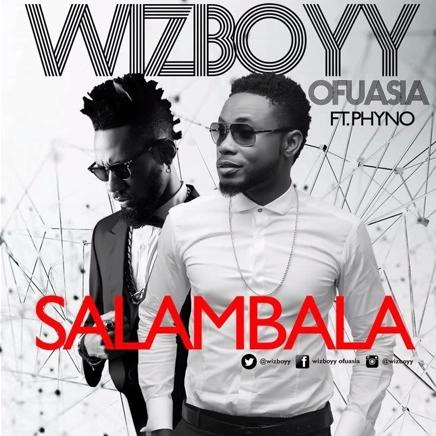 MediaHauz Entertainment: Wizboyy – Salambala ft  Phyno [mp3