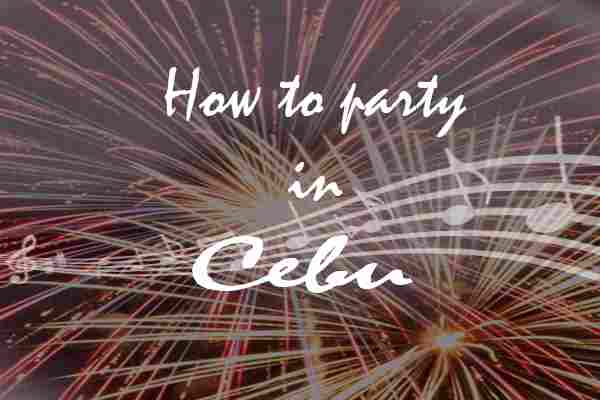 How to Party in Cebu Queen City of The South Dancing Drinking Wasted Meet Different Person Celebrate your Birthday Clubbing Victory Bars Killer Dress Shots Eating Best of Philippines 2018