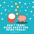 Prudent Wisdom: Don't Trade Being Savvy for Being Frugal
