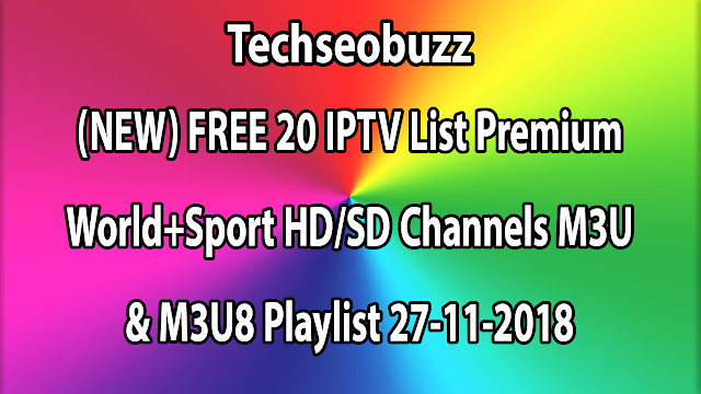 (NEW) FREE 20 IPTV List Premium World+Sport HD/SD Channels M3U & M3U8 Playlist 27-11-2018