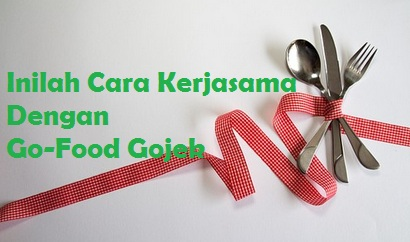 cara kerjasama dengan go food, cara daftar go food, join go food, biaya go food, sistem go food