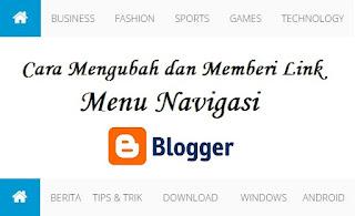 Cara Mengubah & Menambah Link di Menu Navigasi Blogger