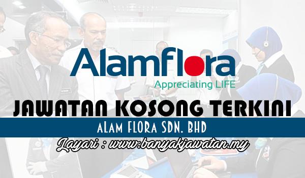 Jawatan Kosong Terkini 2017 di Alam Flora Sdn. Bhd