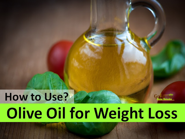 Olive oil for weight loss, How to lose weight, home remedies for weight loss, fast weight loss, lose weight overnight, how to burn belly fat, get rid of belly fat, burn body fat, flat tummy, how to get flat belly, burn calories