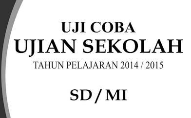 Download Lengkap Soal Soal UJIAN Sekolah SD/MI TP. 2014/2015 (File Docx PDF)