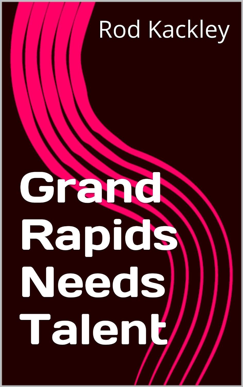 Grand Rapids Needs Talent
