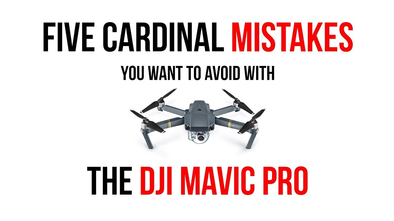 Five cardinal mistakes you want to avoid with the DJI Mavic Pro