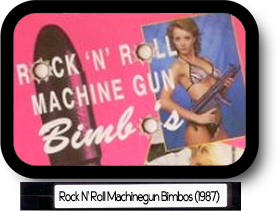 Rock N' Roll Machinegun Bimbos (1987)