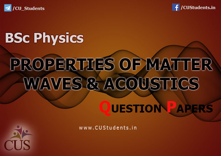BSc Physics Properties Of matter Waves And Acoustics Previous Question Papers