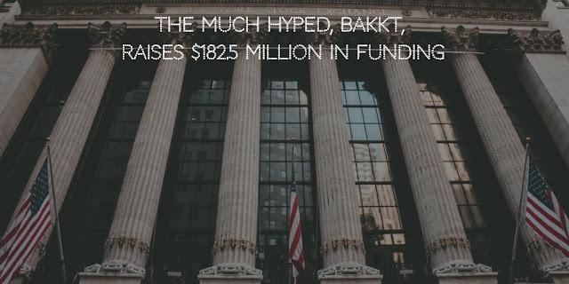 The much Hyped, Bakkt, Raises $182.5 million in Funding