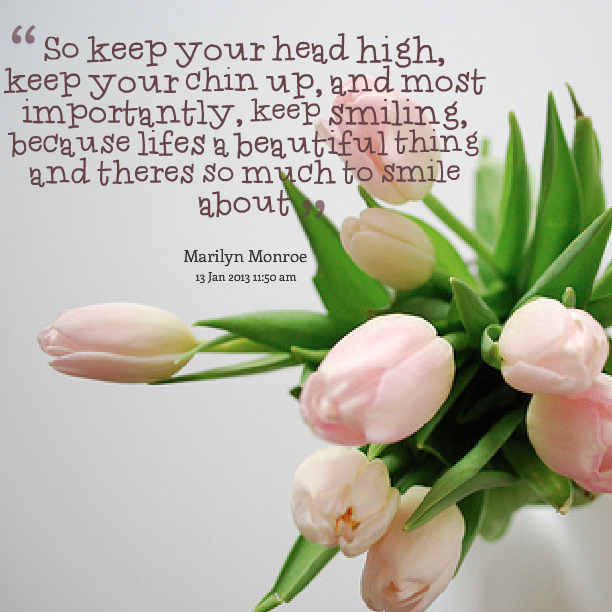 Classic Quotes So Keep Your Head High Keep Your Chin Up And Most