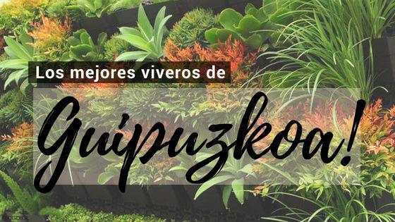 Listado de los Mejores Viveros de la Provincia de Gipuzkoa, España, donde puedes comprar plantas para tus proyectos