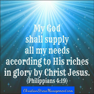 My God shall supply all my needs according to His riches in glory by Christ Jesus. (Philippians 4:19)