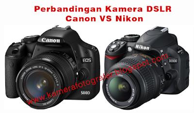 Perbandingan Kamera DSLR Canon dan Nikon