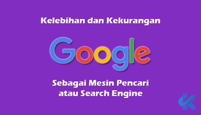 Kelebihan dan Kekurangan Google Sebagai Search Engine Lengkap