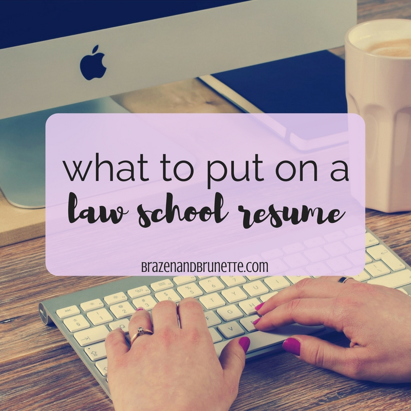 What to Put on a Law School Application Resumé ~ Brazen and Brunette