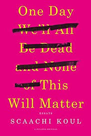 https://www.goodreads.com/book/show/30658435-one-day-we-ll-all-be-dead-and-none-of-this-will-matter?ac=1&from_search=true