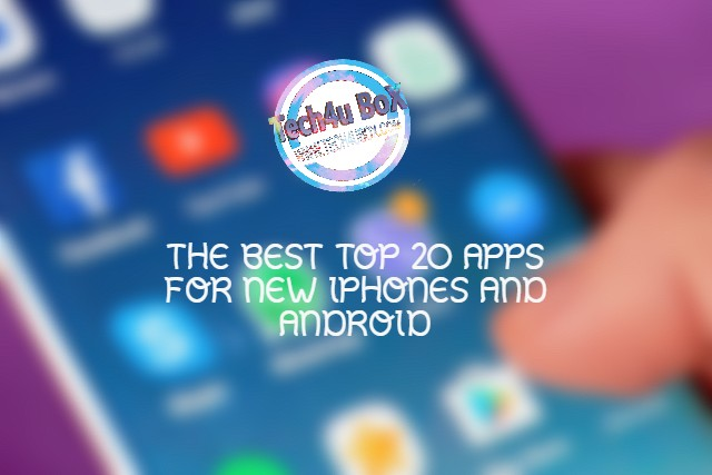 The best top 20 apps for new iPhones and android