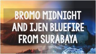 bromo midnight tour and ijen