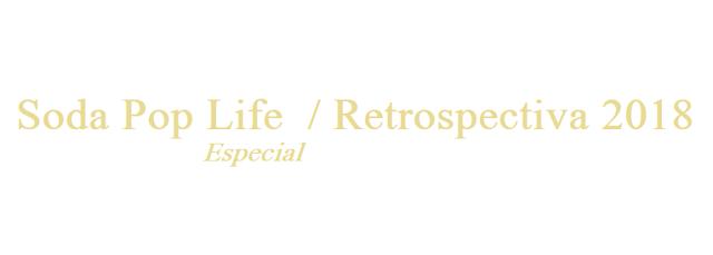 Soda Pop Life Especial: Retrospectiva 2018