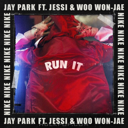 Jay Park – Run It (feat. Woo Won Jae, Jessi) (Prod. by Gray) – Single
