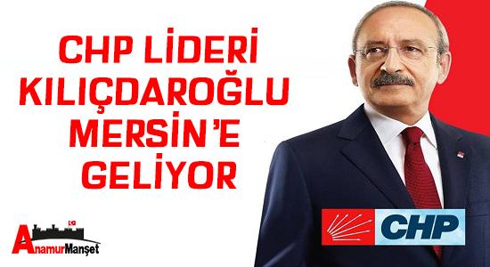 CHP Lideri Kılıçdaroğlu Mersin'e geliyor