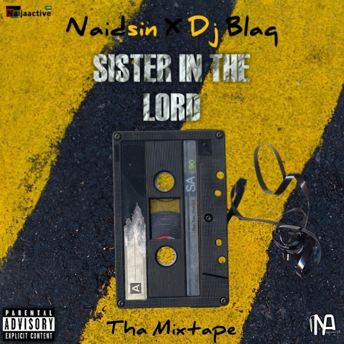 MIXTAPE: Naidsin X Dj Blaq – Sister In The Lord Mix
