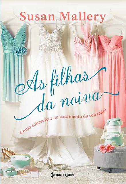 As filhas da noiva Como sobreviver ao casamento da sua mãe - Susan Mallery