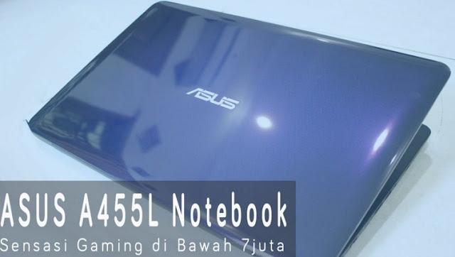 Harga Laptop Asus A455L Tahun 2017 Lengkap Dengan Spesifikasi | Bobot 2.3 KG Luas Layar 14 Inchi