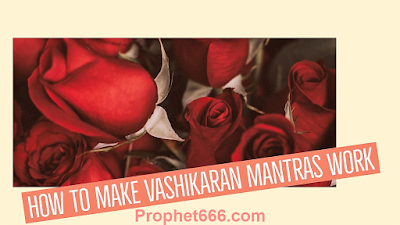 How to Make Vashikaran Mantras Work i Getting the Desired Results