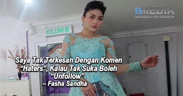 """Saya Tak Terkesan Dengan Komen """"Haters"""", Kalau Tak Suka Boleh """"Unfollow"""" – Fasha Sandha"""