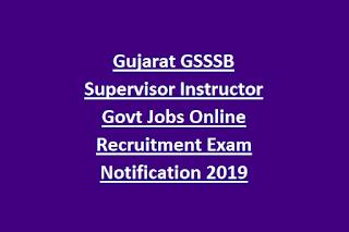 Gujarat GSSSB Supervisor Instructor Govt Jobs Online Recruitment Exam Notification 2019